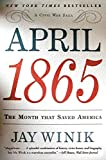 Winik, Jay: April 1865: The Month That Saved America