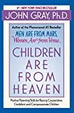 Gray, John: Children Are from Heaven: Positive Parenting Skills for Raising Cooperative, Confident, and Compassionate Children