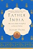 Paine, Jeffery: Father India: Westerners under the Spell of an Ancient Culture