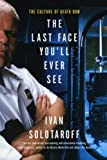 Solotaroff, Ivan: The Last Face You'll Ever See: The Culture of Death Row