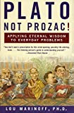 Lou Marinoff: Plato, Not Prozac!: Applying Eternal Wisdom to Everyday Problems