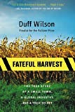 Wilson, Duff: Fateful Harvest: The True Story of a Small Town, a Global Industry, and a Toxic Secret