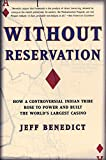 Benedict, Jeff: Without Reservation: How a Controversial Indian Tribe Rose to Power and Built the World's Largest Casino