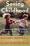 Medved, Diane: Saving Childhood: Protecting Our Children from the National Assault on Innocence