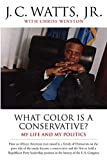 Watts, J. C.: What Color Is a Conservative ?: My Life and My Politics