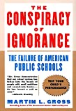 Gross, Martin L.: The Conspiracy of Ignorance: The Failure of American Public Schools