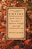 Kamen, Henry: Empire: How Spain Became a World Power, 1492-1763