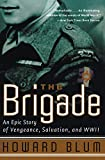Blum, Howard: The Brigade: An Epic Story of Vengeance, Salvation, and World War II