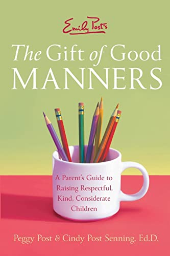 emily-posts-the-gift-of-good-manners-a-parents-guide-to-raising-respectful-kind-considerate-children