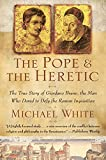 White, Michael: The Pope and the Heretic: The True Story of Giordano Bruno, the Man Who Dared to Defy the Roman Inquisition