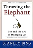 Stanley Bing: Throwing the Elephant: Zen and the Art of Managing Up