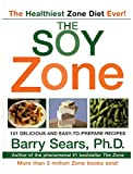 Sears, Barry: The Soy Zone: 101 Delicious and Easy-to-Prepare Recipes