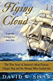 Shaw, David W.: Flying Cloud: The True Story of America's Most Famous Clipper Ship and the Woman Who Guided Her