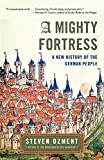 Ozment, Steven: A Mighty Fortress: A New History Of The German People