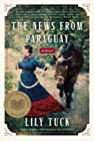 Tuck, Lily: The News From Paraguay
