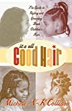 Collison, Michele: It&#39;s All Good Hair: The Guide to Styling and Grooming Black Childrens Hair
