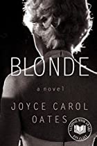 Blonde: A Novel by Joyce Carol Oates