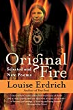 Erdrich, Louise: Original Fire: Selected and New Poems