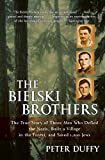 Duffy, Peter: The Bielski Brothers: The True Story of Three Men Who Defied the Nazis, Built a Village in the Forest, and Saved 1,200 Jews