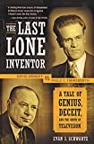 Schwartz, Evan I.: The Last Lone Inventor: Tale of Genius, Deceit, and the Birth of Television