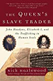 Hazlewood, Nick: The Queen&#39;s Slave Trader: John Hawkyns, Elizabeth I, And The Trafficking In Human Souls