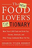 Sharon Tyler Herbst: The New Food Lover's Tiptionary: More Than 6,000 Food and Drink Tips, Secrets, Shortcuts, and Other Things Cookbooks Never Tell You