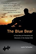 The Blue Bear : A True Story of Friendship…