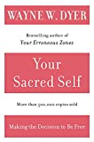 Dyer, Wayne W.: Your Sacred Self: Making the Decision to Be Free