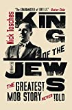 Tosches, Nick: King of the Jews: The Greatest Mob Story Never Told