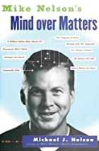 Mike Nelson's Mind over Matters by Michael…