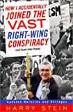 Harry Stein: How I Accidentally Joined the Vast Right-Wing Conspiracy: (and Found Inner Peace)