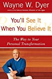 Dyer, Wayne W.: You&#39;ll See It When You Believe It: The Way to Your Personal Transformation