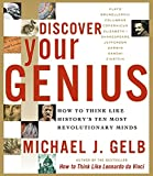 Gelb, Michael J.: Discover Your Genius: How to Think Like History's Ten Most Revolutionary Minds