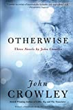 Crowley, John: Otherwise: Three Novels