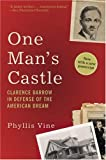 Vine, Phyllis: One Man&#39;s Castle: Clarence Darrow in Defense of the American Dream
