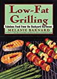 Barnard, Melanie: Low-Fat Grilling: Fabulous Food from the Backyard Barbecue