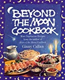 Callan, Ginny: Beyond the Moon : From the Author of the Horn of the Moon Cookbook