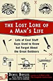 Stebben, Gregg: The Lost Lore of a Man's Life: Lots of Cool Stuff Guys Used to Know but Forgot About the Great Outdoors