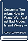 Burkett, Elinor: Consumer Terrorism: How to Wage War Against Bad Products and Worse Service
