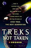 Boyett, Steven R.: Treks Not Taken: What If Stephen King, Anne Rice, Bret Easton Ellis, and Other Literary Greats Had Written Episodes of Star Trek, the Next Generation?