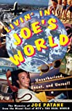 Patane, Joe: Livin' in Joe's World: Unauthorized, Uncut, and Unreal