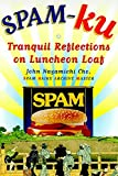 Cho, John: Spam-Ku: Tranquil Reflections on Luncheon Loaf