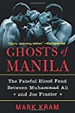 Kram, Mark: Ghosts of Manila: The Fateful Blood Feud Between Muhammad Ali and Joe Frazier