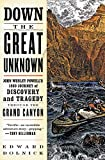 Dolnick, Edward: Down the Great Unknown: John Wesley Powell&#39;s 1869 Journey of Discovery and Tragedy Through the Grand Canyon