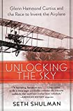 Shulman, Seth: Unlocking the Sky: Glenn Hammond Curtiss and the Race to Invent the Airplane