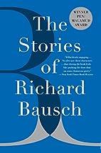 The Stories of Richard Bausch by Richard…