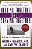 William Glasser: Getting Together and Staying Together: Solving the Mystery of Marriage
