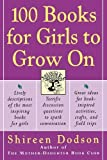 Dodson, Shireen: 100 Books for Girls to Grow on: Lively Descriptions of the Most Inspiring Books for Girls, Terrific Discussion Questions to Spark Conversation, Great Ideas for Book-Inspired
