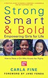 Fine, Carla: Strong, Smart, and Bold: Empowering Girls for Life (Foreword by Jane Fonda)