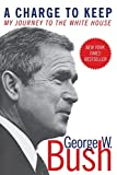 Bush, George W.: Charge to Keep: My Journey to the White House